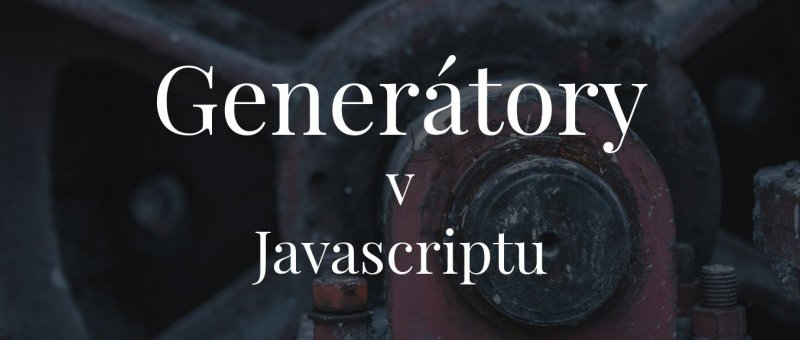 Generátory v Javascriptu